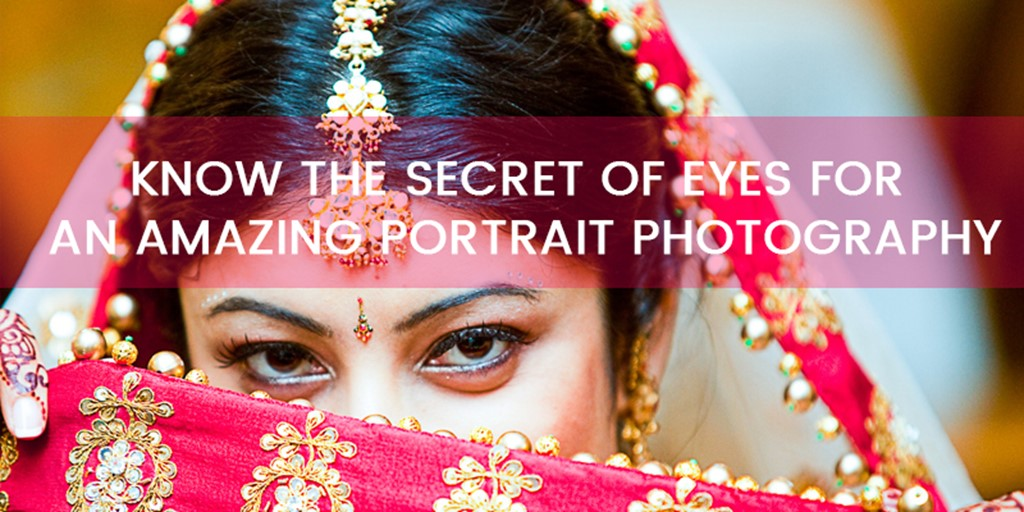 Know the Secret of Eyes for Amazing Portrait Photography
