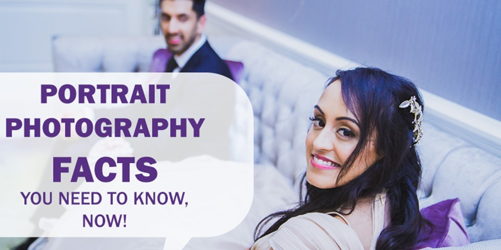 Portrait Photography Facts You Need To Know, Now!